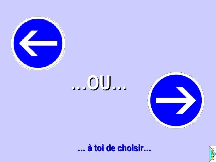 …OU…… à toi de choisir…