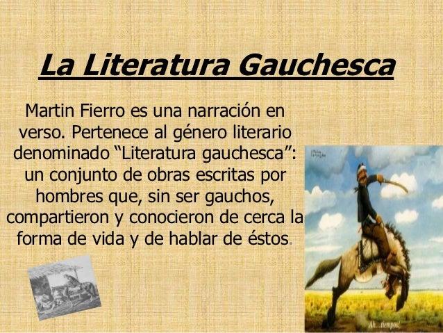 """La Literatura Gauchesca   Martin Fierro es una narración en  verso. Pertenece al género literario denominado """"Literatura g..."""