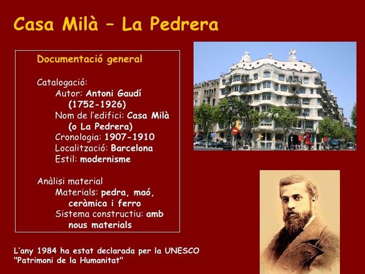 Casa Milà – La Pedrera <ul><ul><li>Documentació general </li></ul></ul><ul><ul><li>Catalogació:  </li></ul></ul><ul><ul><u...