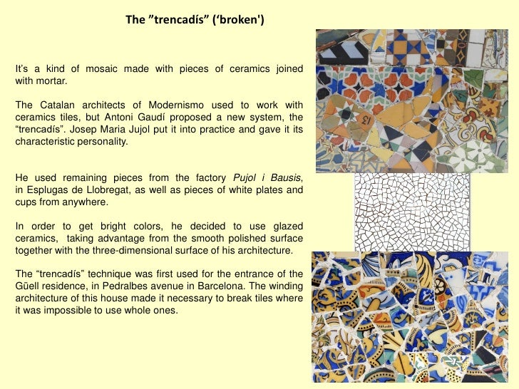 """The """"trencadís"""" ('broken)It's a kind of mosaic made with pieces of ceramics joinedwith mortar.The Catalan architects of Mo..."""