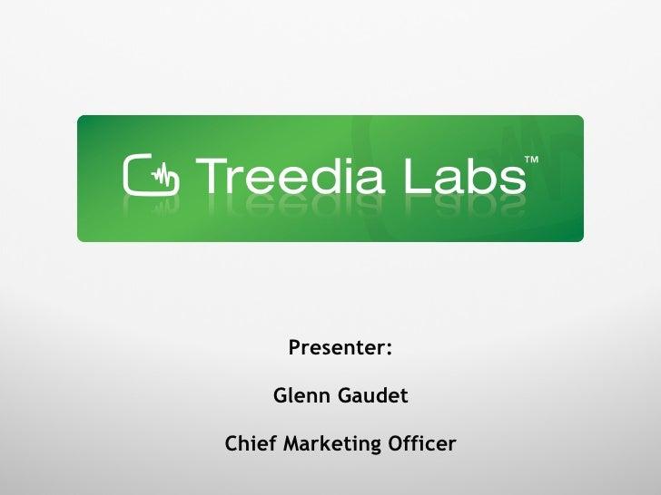 Presenter: Glenn Gaudet Chief Marketing Officer