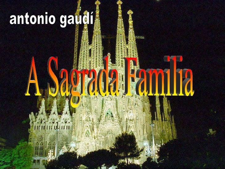 antonio gaudí A Sagrada Familia