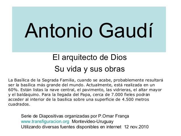 Antonio Gaudí El arquitecto de Dios Su vida y sus obras La Basílica de la Sagrada Familia, cuando se acabe, probablemente ...