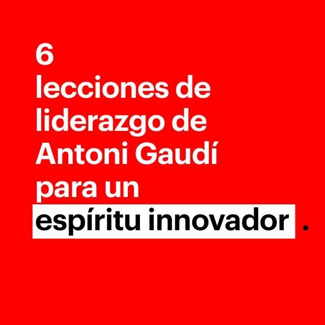 6 lecciones de liderazgo de Antoni Gaudí para un espíritu innovador