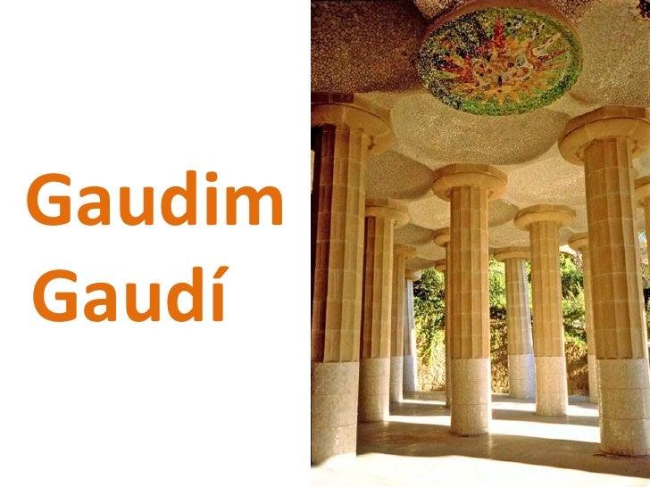 Gaudim    Gaudí<br />