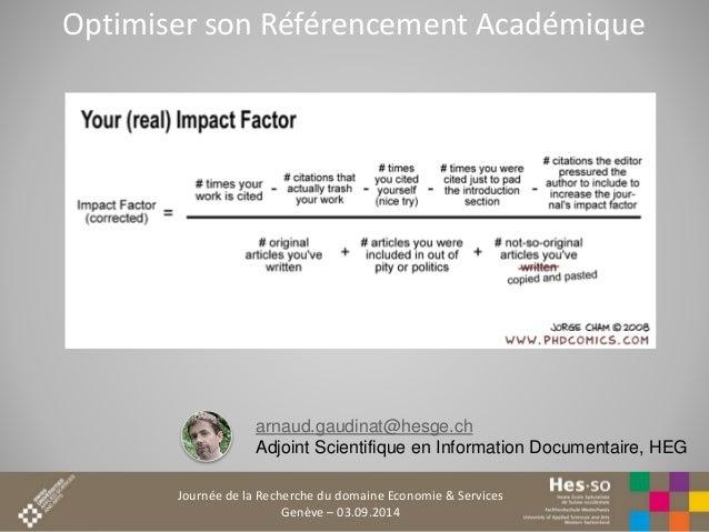 Optimiser son Référencement Académique  arnaud.gaudinat@hesge.ch  Adjoint Scientifique en Information Documentaire, HEG  J...