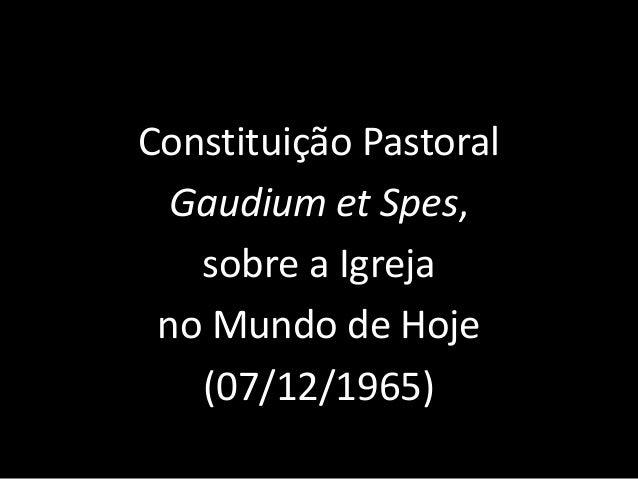 Constituição PastoralGaudium et Spes,sobre a Igrejano Mundo de Hoje(07/12/1965)