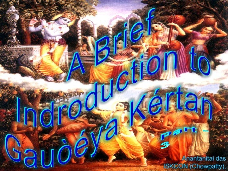 A Brief  Indroduction to GauòéyaKértan<br />Part-3<br />Anantanitai das<br />ISKCON (Chowpatty), Mumbai<br />