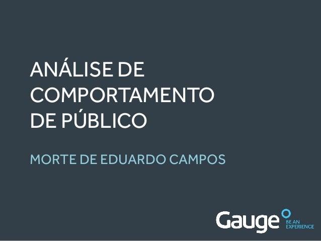 ANÁLISE DE COMPORTAMENTO DE PÚBLICO MORTE DE EDUARDO CAMPOS