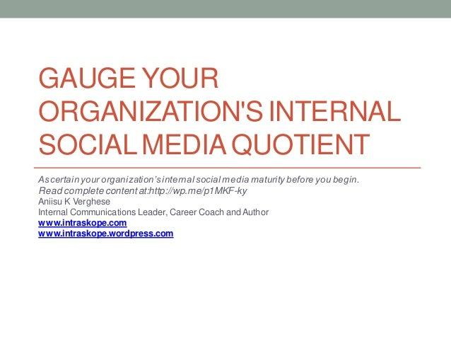 GAUGE YOURORGANIZATIONS INTERNALSOCIAL MEDIA QUOTIENTAscertainyourorganization'sinternalsocialmedia maturitybefore you beg...