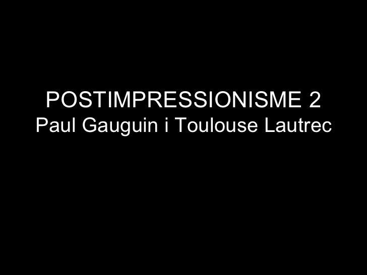POSTIMPRESSIONISME 2 Paul Gauguin i Toulouse Lautrec