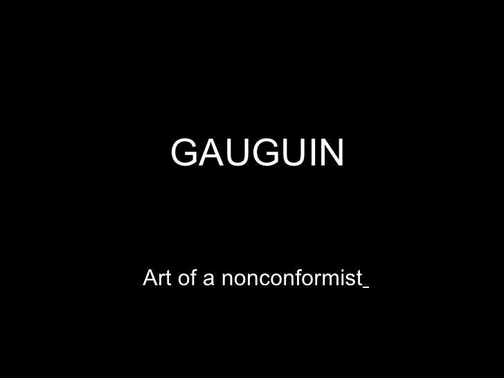 GAUGUIN Art of a nonconformist