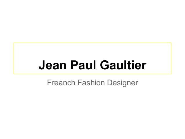 Jean Paul GaultierFreanch Fashion Designer