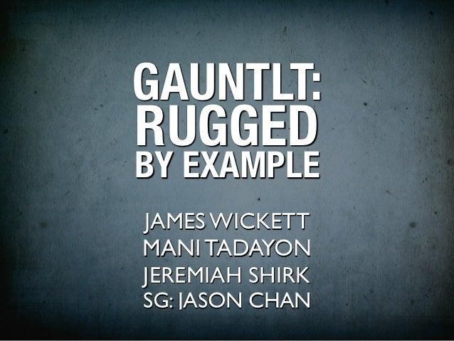 GAUNTLT:RUGGEDBY EXAMPLEJAMES WICKETTMANI TADAYONJEREMIAH SHIRKSG: JASON CHAN
