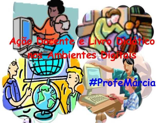 Ação Docente e Livro Didático nos Ambientes Digitais #ProfeMárcia