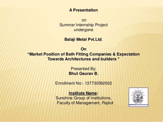 "A Presentation on Summer Internship Project undergone Balaji Metal Pvt.Ltd. On ""Market Position of Bath Fitting Companies ..."