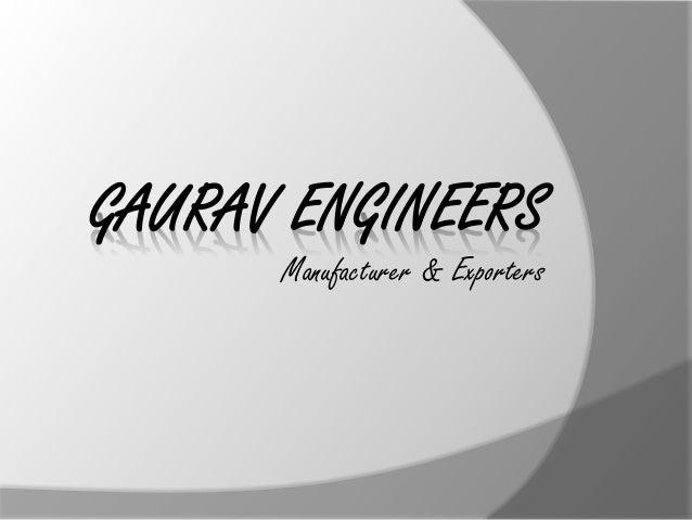 GAURAV ENGINEERS      Manufacturer & Exporters