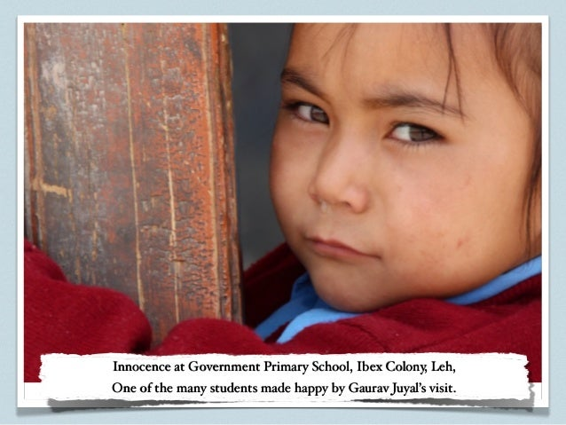 Innocence at Government Primary School, Ibex Colony, Leh,One of the many students made happy by Gaurav Juyal's visit.