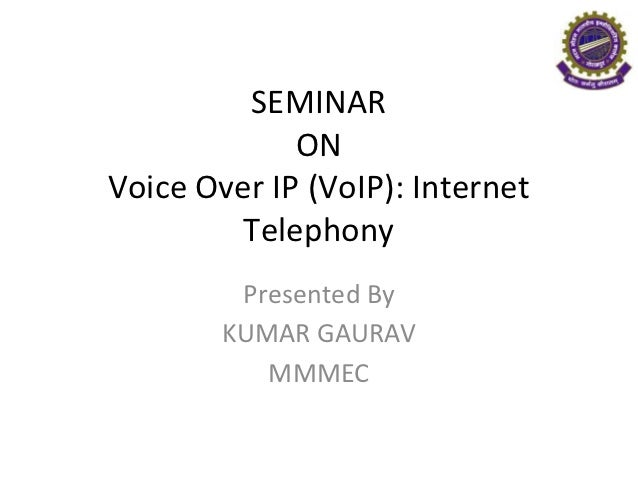 SEMINAR             ONVoice Over IP (VoIP): Internet         Telephony         Presented By        KUMAR GAURAV           ...
