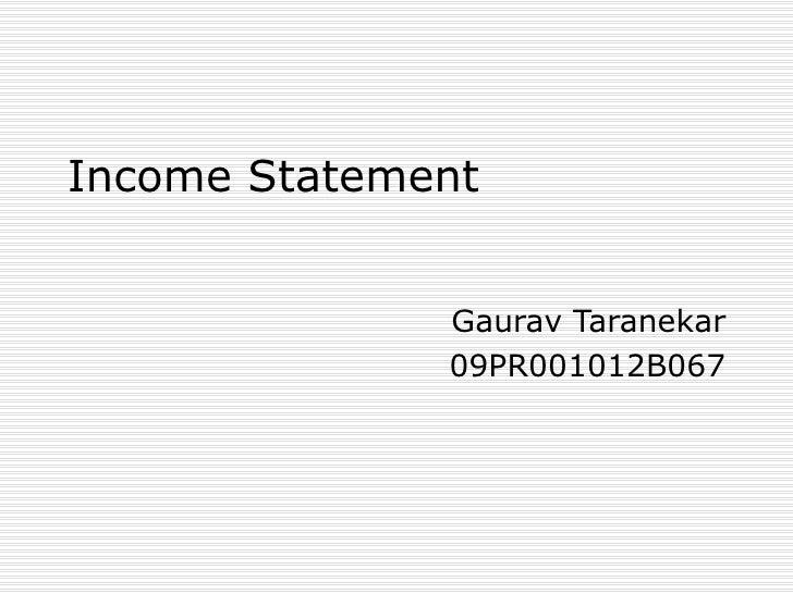 Income Statement Gaurav Taranekar 09PR001012B067