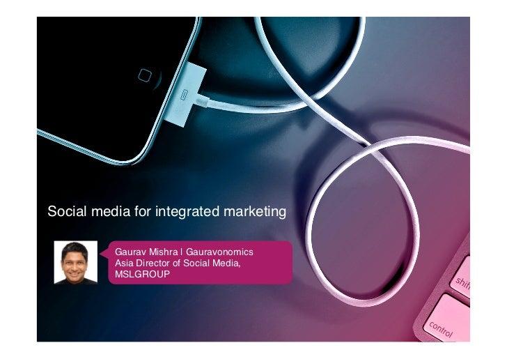 Social media for integrated marketing!          Gaurav Mishra | Gauravonomics!          Asia Director of Social Media,    ...