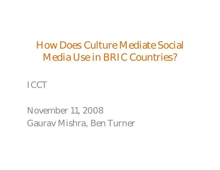 How Differences in National Cultures Shape Social Media Use Gaurav Mishra Ben Turner BRIC