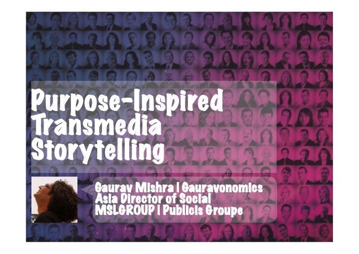 Purpose-InspiredTransmediaStorytelling     Gaurav Mishra | Gauravonomics     Asia Director of Social     MSLGROUP | Public...