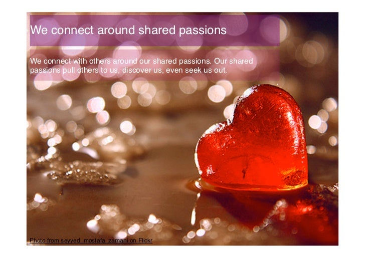 We connect around shared passions!We connect with others around our shared passions. Our sharedpassions pull others to us,...