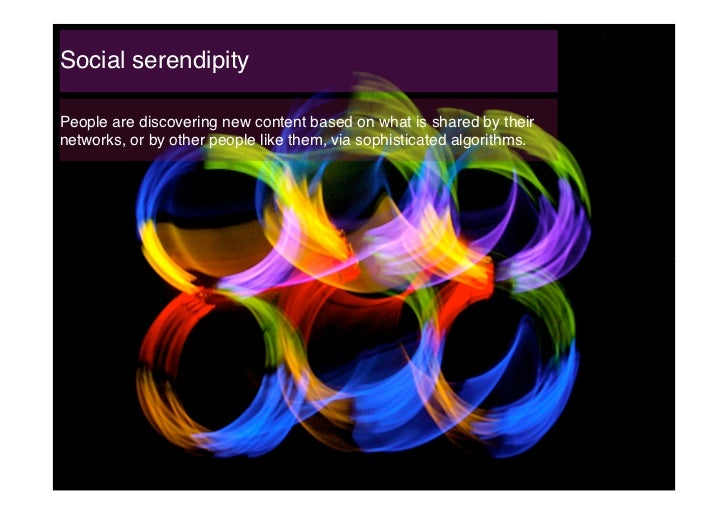 Social serendipity!People are discovering new content based on what is shared by theirnetworks, or by other people like th...