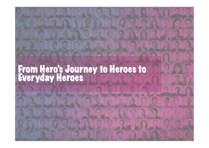 From Hero's Journey to Heroes toEveryday Heroes