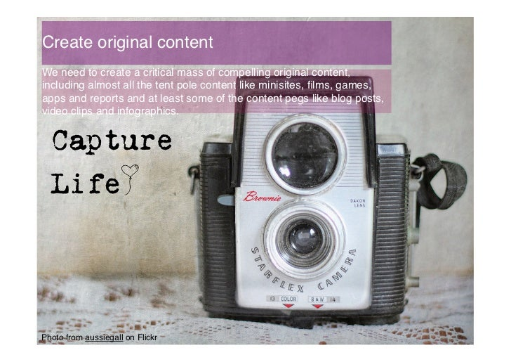 Create original content !We need to create a critical mass of compelling original content,including almost all the tent po...