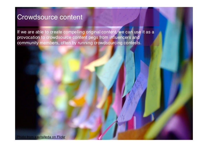 Crowdsource content!If we are able to create compelling original content, we can use it as aprovocation to crowdsource con...