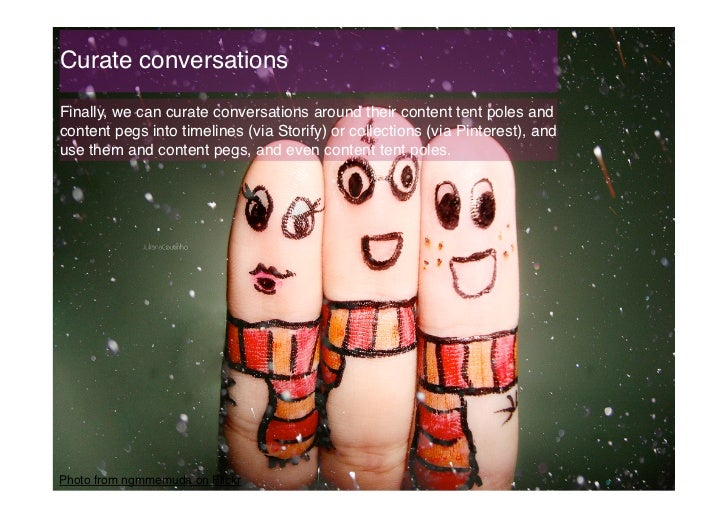 Curate conversations!Finally, we can curate conversations around their content tent poles andcontent pegs into timelines (...