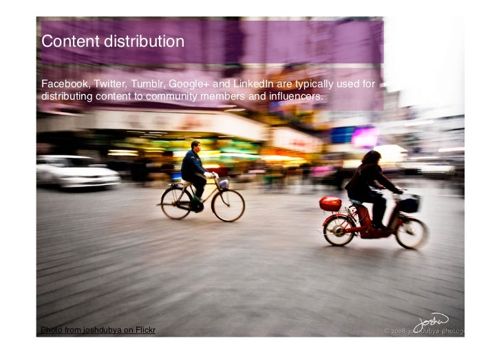 Content distribution!Facebook, Twitter, Tumblr, Google+ and LinkedIn are typically used fordistributing content to communi...