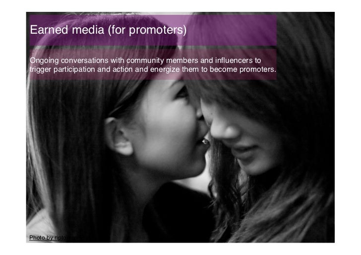 Earned media (for promoters)!Ongoing conversations with community members and influencers totrigger participation and actio...