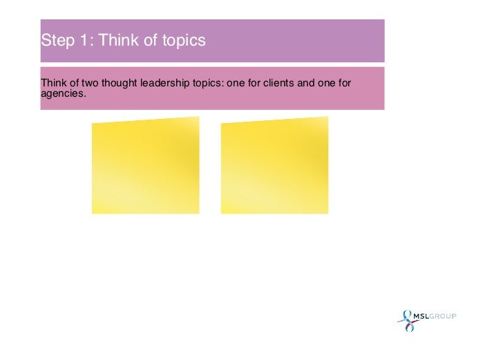 Step 1: Think of topics!Think of two thought leadership topics: one for clients and one foragencies.!