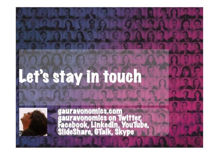 Let's stay in touch      gauravonomics.com      gauravonomics on Twitter,      Facebook, LinkedIn, YouTube,      SlideShar...