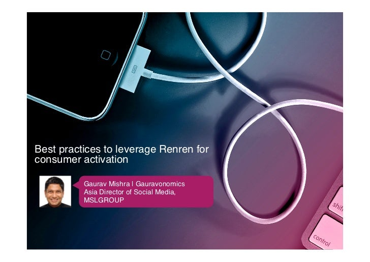 Best practices to leverage Renren forconsumer activation!          Gaurav Mishra | Gauravonomics!          Asia Director o...