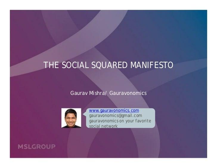 The Social Squared Manifesto          Gaurav Mishra | August 2010                         www.gauravonomics.com           ...