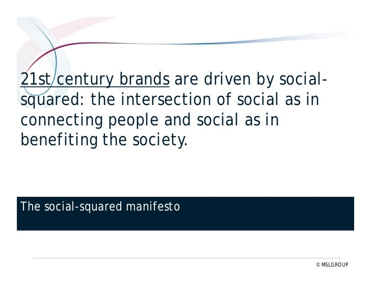 21st century brands are driven by social-squared: the intersection of social as in connecting people and social as in bene...