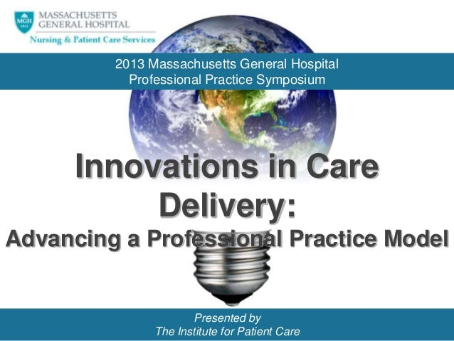 2013 Massachusetts General Hospital Professional Practice Symposium  Innovations in Care Delivery: Advancing a Professiona...