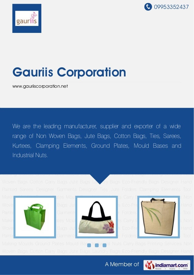 09953352437A Member ofGauriis Corporationwww.gauriiscorporation.netNon Woven Bags Cotton Carry Bags Jute Bags Laundry Bags...