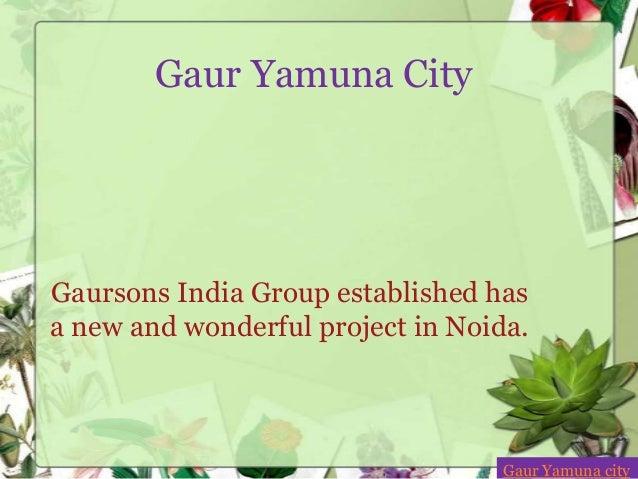 Gaur Yamuna CityGaursons India Group established hasa new and wonderful project in Noida.Gaur Yamuna city