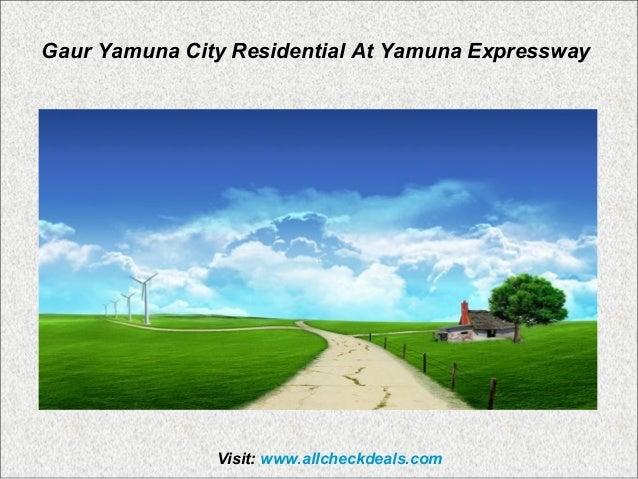 Visit: www.allcheckdeals.com Gaur Yamuna City Residential At Yamuna Expressway