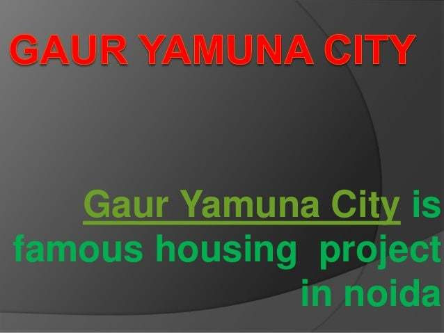 Gaur Yamuna City is famous housing project in noida