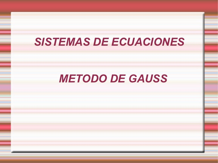 SISTEMAS DE ECUACIONES METODO DE GAUSS