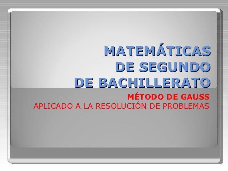 MATEMÁTICAS  DE SEGUNDO  DE BACHILLERATO MÉTODO DE GAUSS APLICADO A LA RESOLUCIÓN DE PROBLEMAS