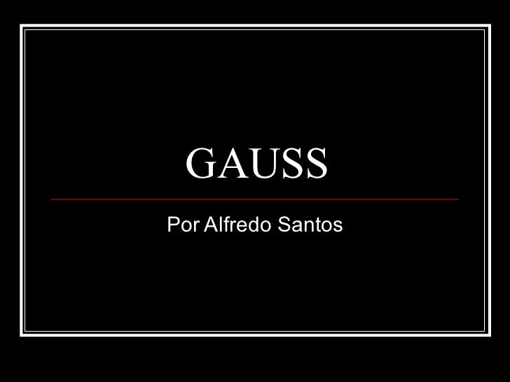 GAUSS Por Alfredo Santos