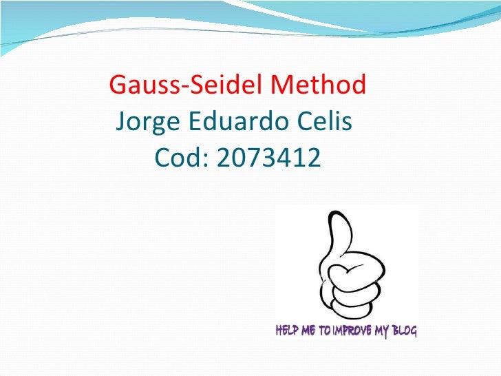 Gauss-Seidel Method Jorge Eduardo Celis  Cod: 2073412