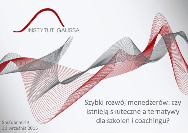 Szybki rozwój menedżerów: czy istnieją skuteczne alternatywy dla szkoleń i coachingu?Śniadanie HR 30 września 2015